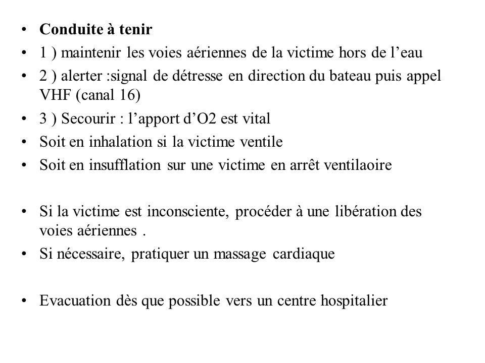 Conduite à tenir 1 ) maintenir les voies aériennes de la victime hors de l'eau.