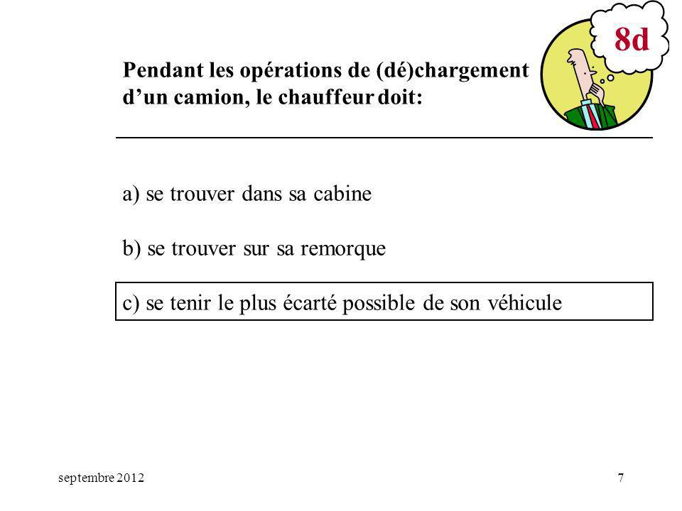 mars 17 8d. Pendant les opérations de (dé)chargement d'un camion, le chauffeur doit: a) se trouver dans sa cabine.
