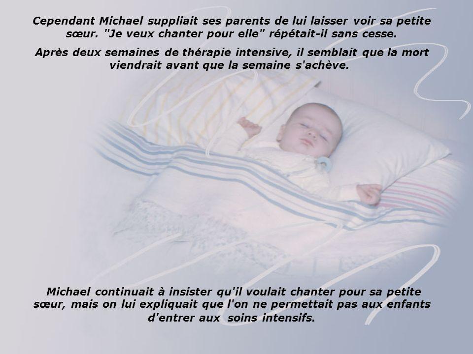 Cependant Michael suppliait ses parents de lui laisser voir sa petite sœur. Je veux chanter pour elle répétait-il sans cesse.