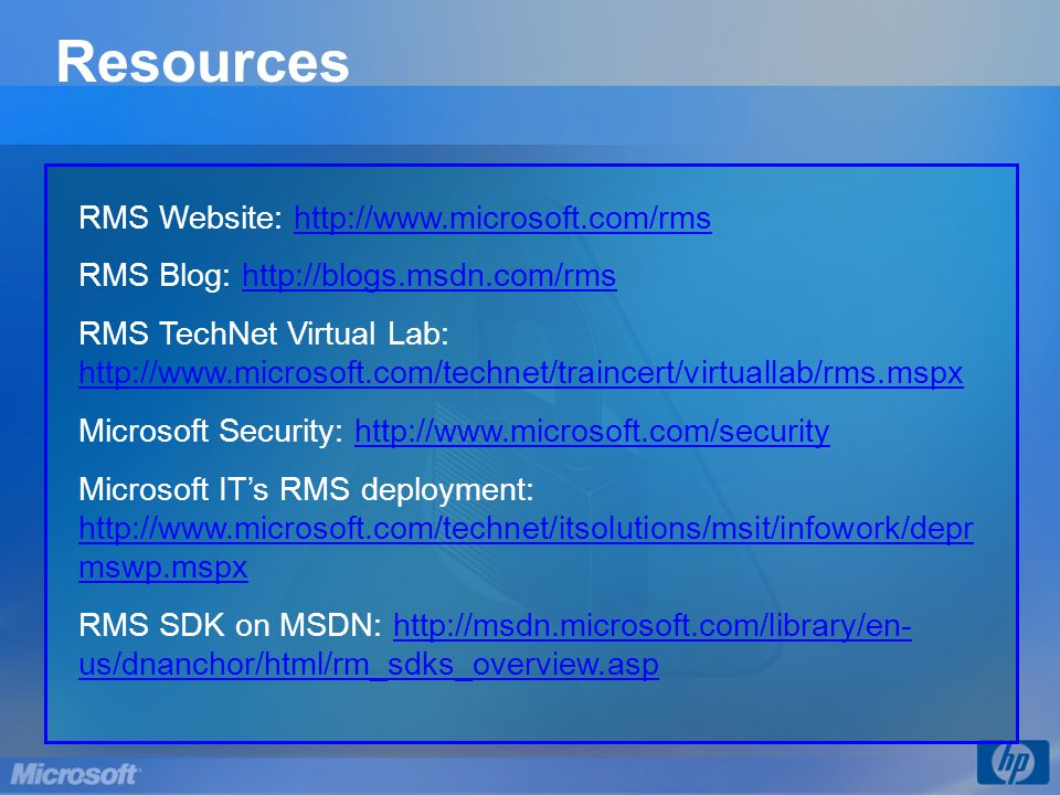 Resources RMS Website: http://www.microsoft.com/rms