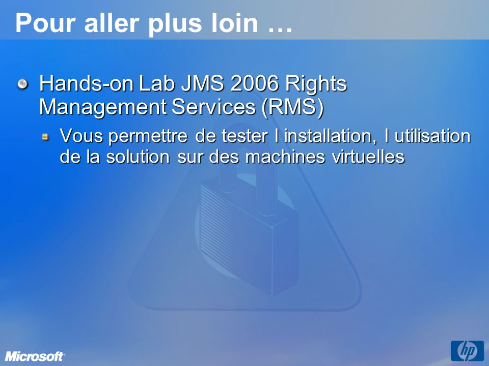 Pour aller plus loin … Hands-on Lab JMS 2006 Rights Management Services (RMS)