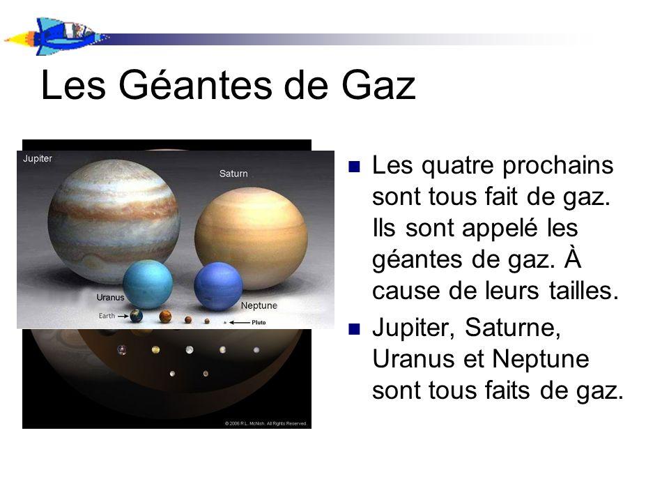 Les Géantes de GazLes quatre prochains sont tous fait de gaz. Ils sont appelé les géantes de gaz. À cause de leurs tailles.