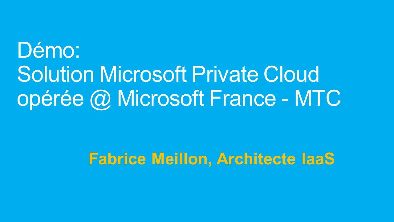 Démo: Solution Microsoft Private Cloud opérée @ Microsoft France - MTC
