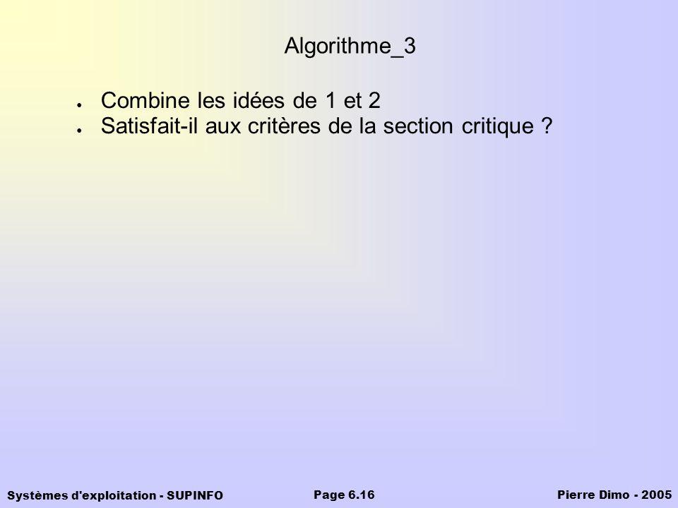 Algorithme_3 Combine les idées de 1 et 2 Satisfait-il aux critères de la section critique