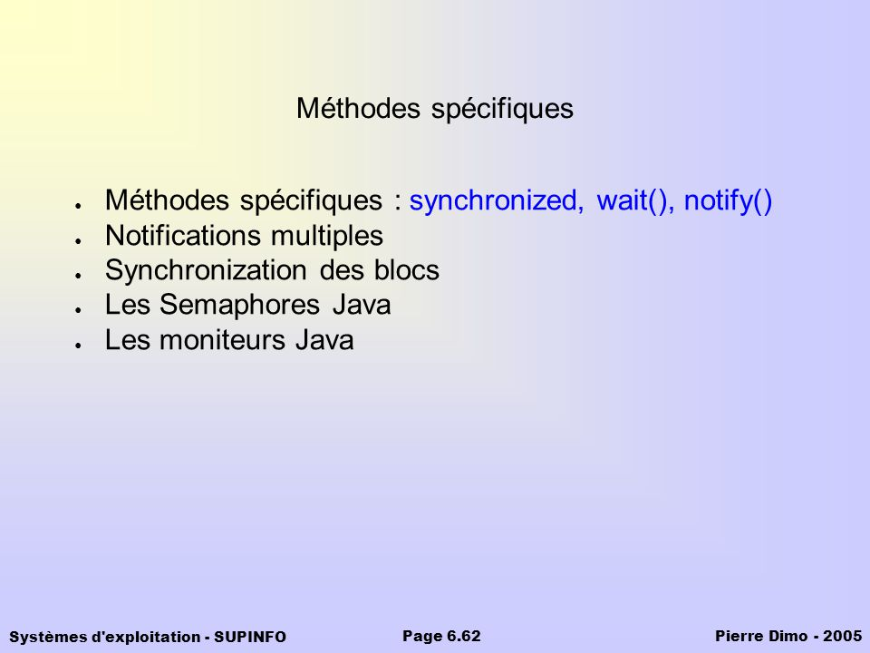 Méthodes spécifiques Méthodes spécifiques : synchronized, wait(), notify() Notifications multiples.