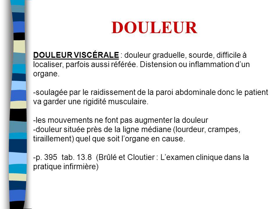 DOULEUR DOULEUR VISCÉRALE : douleur graduelle, sourde, difficile à localiser, parfois aussi référée. Distension ou inflammation d'un organe.
