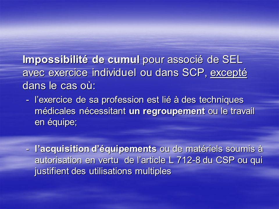Impossibilité de cumul pour associé de SEL avec exercice individuel ou dans SCP, excepté dans le cas où:
