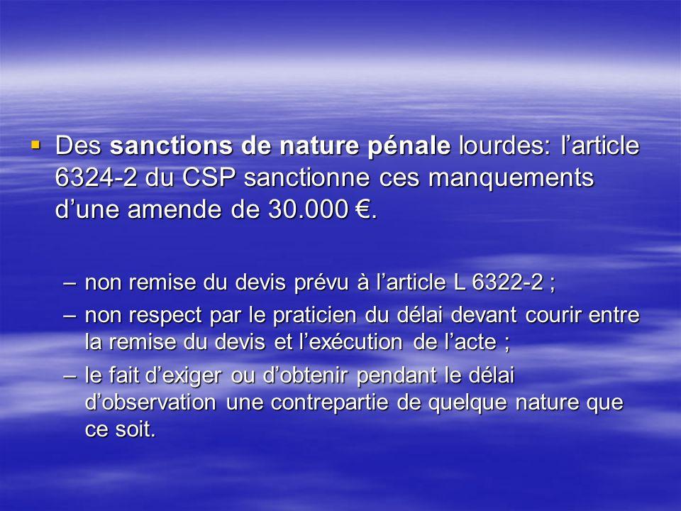 Des sanctions de nature pénale lourdes: l'article 6324-2 du CSP sanctionne ces manquements d'une amende de 30.000 €.