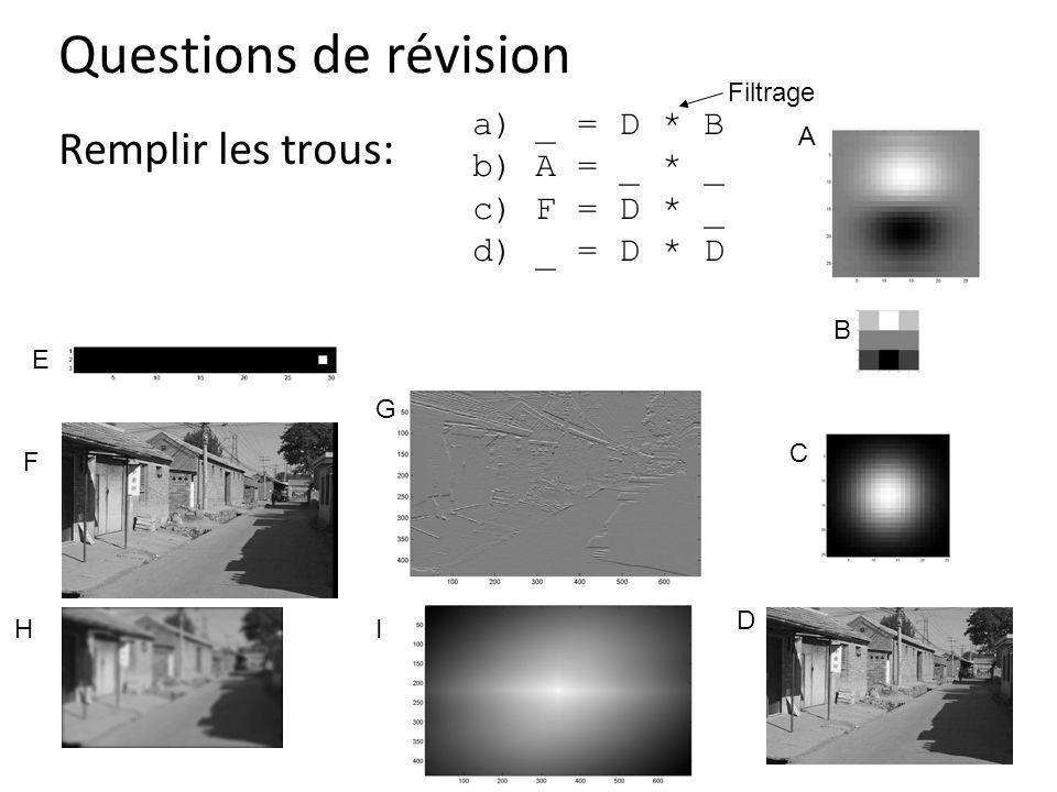 Questions de révision Remplir les trous: a) _ = D * B b) A = _ * _