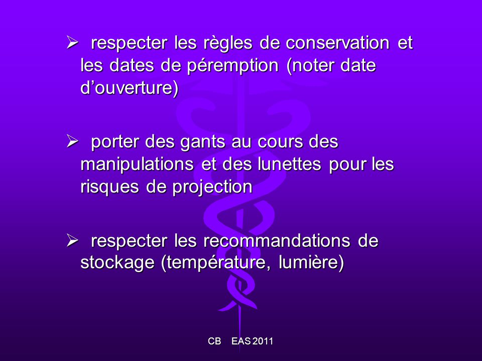respecter les recommandations de stockage (température, lumière)
