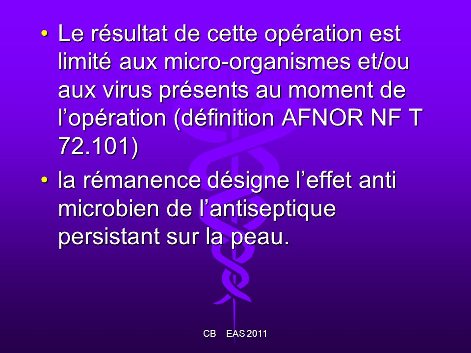 Le résultat de cette opération est limité aux micro-organismes et/ou aux virus présents au moment de l'opération (définition AFNOR NF T 72.101)