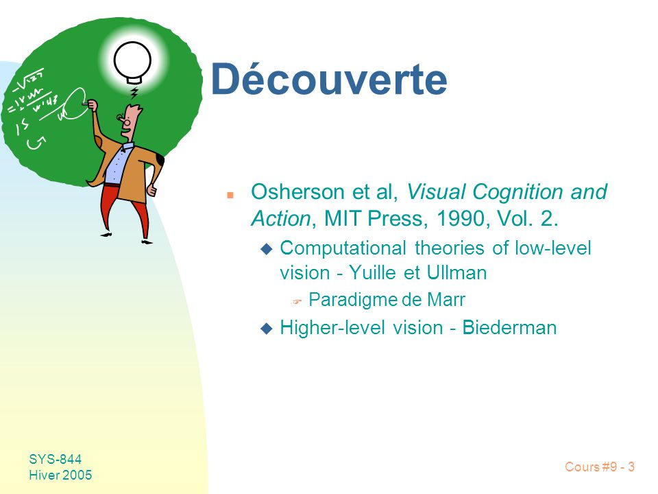 Découverte Osherson et al, Visual Cognition and Action, MIT Press, 1990, Vol. 2. Computational theories of low-level vision - Yuille et Ullman.