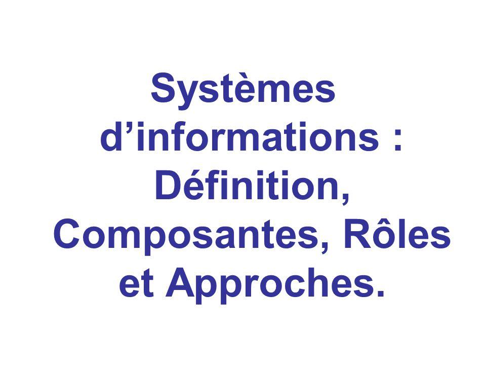 Systèmes d'informations : Définition, Composantes, Rôles et Approches.
