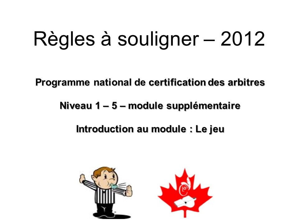 Règles à souligner – 2012Programme national de certification des arbitres. Niveau 1 – 5 – module supplémentaire.