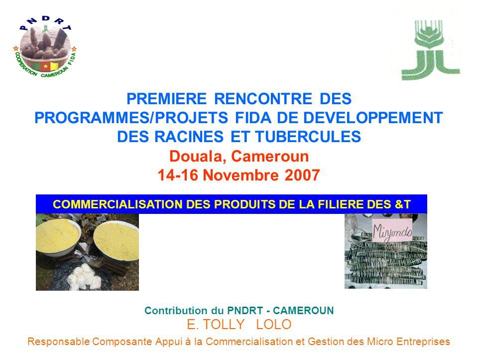 PREMIERE RENCONTRE DES PROGRAMMES/PROJETS FIDA DE DEVELOPPEMENT DES RACINES ET TUBERCULES Douala, Cameroun 14-16 Novembre 2007