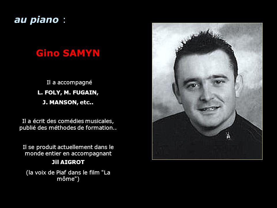 au piano : Piano Gino SAMYN Il a accompagné L. FOLY, M. FUGAIN,