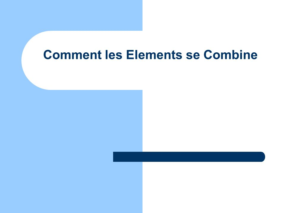 Comment les Elements se Combine
