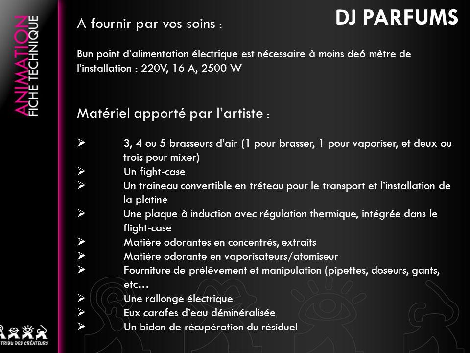 DJ PARFUMS A fournir par vos soins : Matériel apporté par l'artiste :