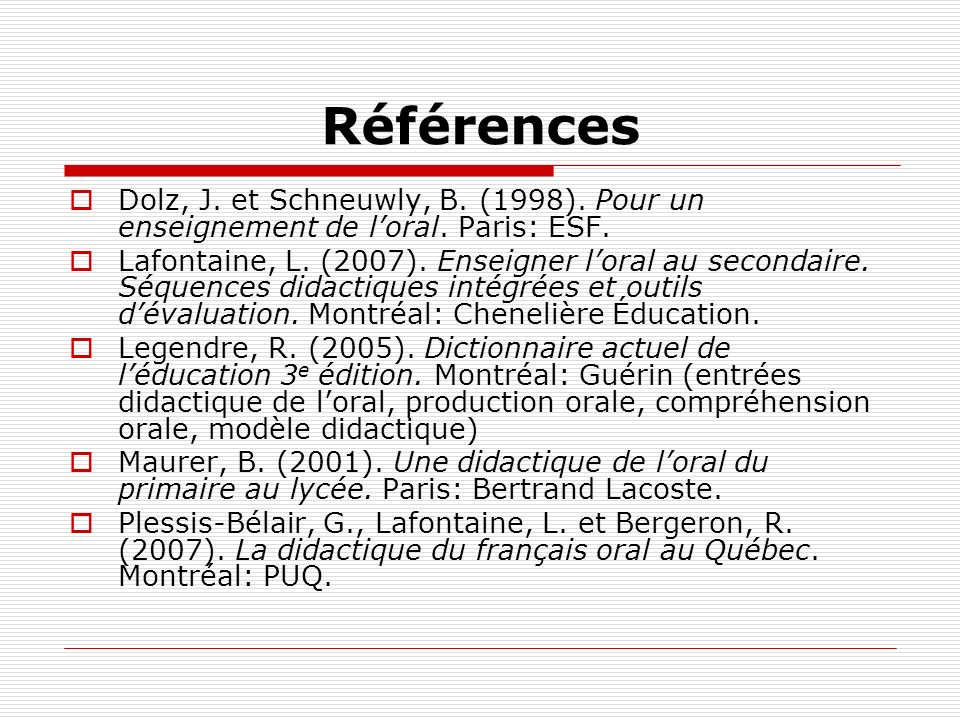 Références Dolz, J. et Schneuwly, B. (1998). Pour un enseignement de l'oral. Paris: ESF.