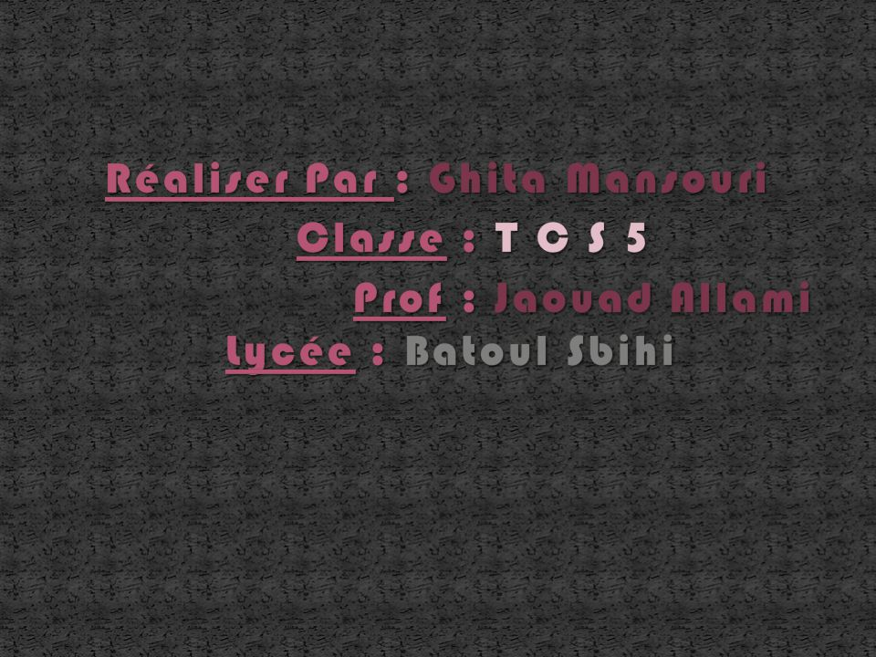 Réaliser Par : Ghita Mansouri Classe : T C S 5 Prof : Jaouad Allami Lycée : Batoul Sbihi