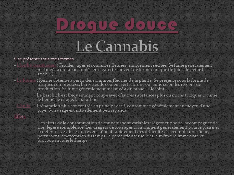 Drogue douce Le Cannabis il se présente sous trois formes.