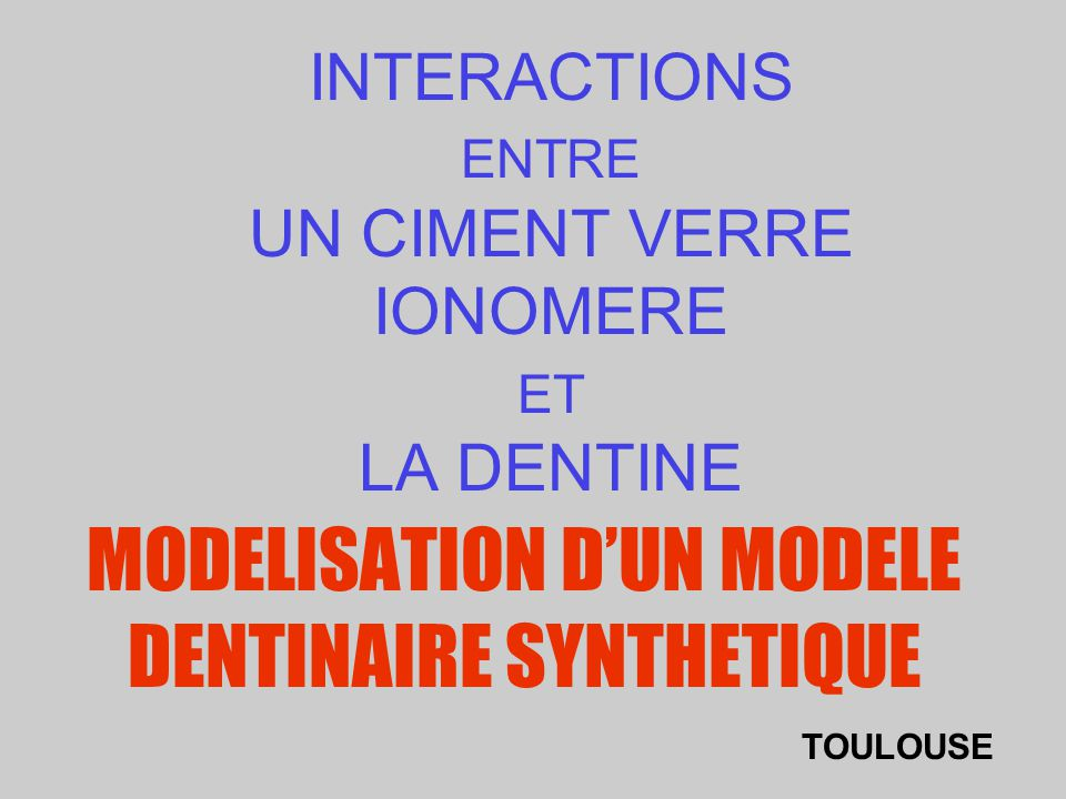 INTERACTIONS ENTRE UN CIMENT VERRE IONOMERE ET LA DENTINE