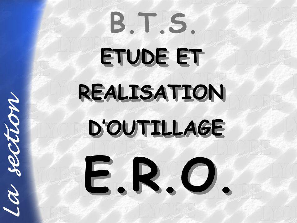 B.T.S. ETUDE ET REALISATION D'OUTILLAGE La section E.R.O.