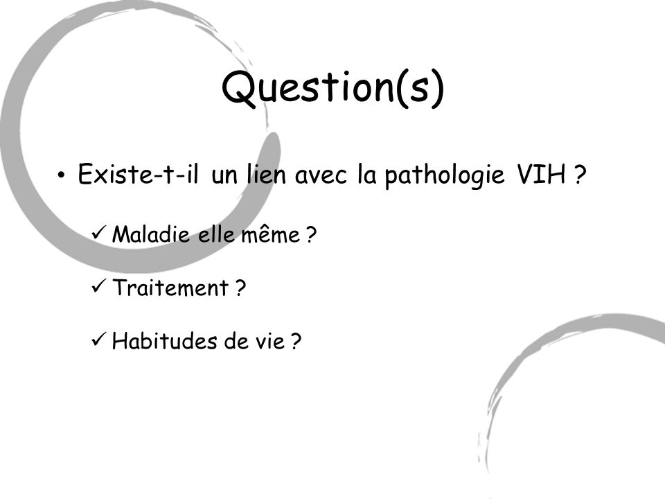 Question(s) Existe-t-il un lien avec la pathologie VIH