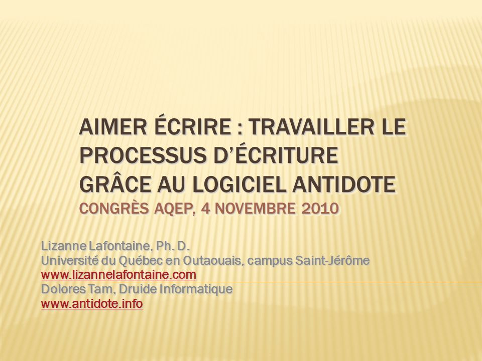 AIMER ÉCRIRE : TRAVAILLER LE PROCESSUS D'ÉCRITURE GRÂCE AU LOGICIEL ANTIDOTE CONGRÈS AQEP, 4 NOVEMBRE 2010