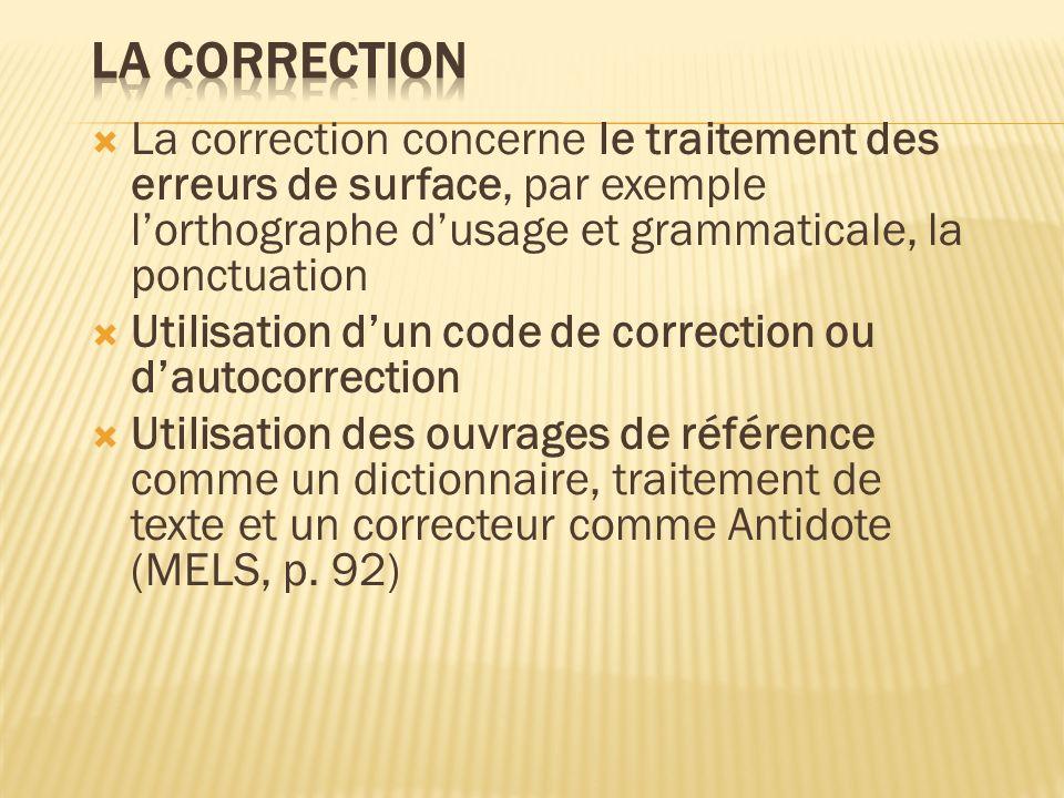 La correction La correction concerne le traitement des erreurs de surface, par exemple l'orthographe d'usage et grammaticale, la ponctuation.