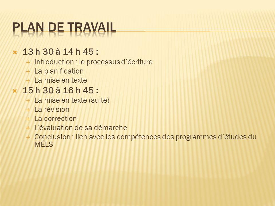 Plan de travail 13 h 30 à 14 h 45 : 15 h 30 à 16 h 45 :
