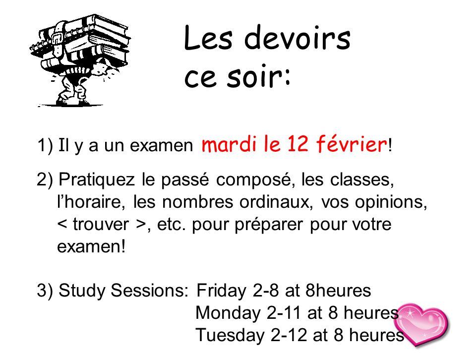 Les devoirs ce soir: 1) Il y a un examen mardi le 12 février!
