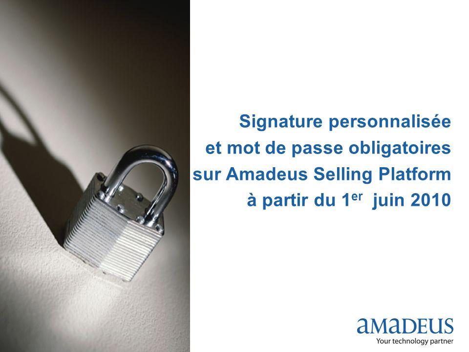 Signature personnalisée et mot de passe obligatoires sur Amadeus Selling Platform à partir du 1er juin 2010
