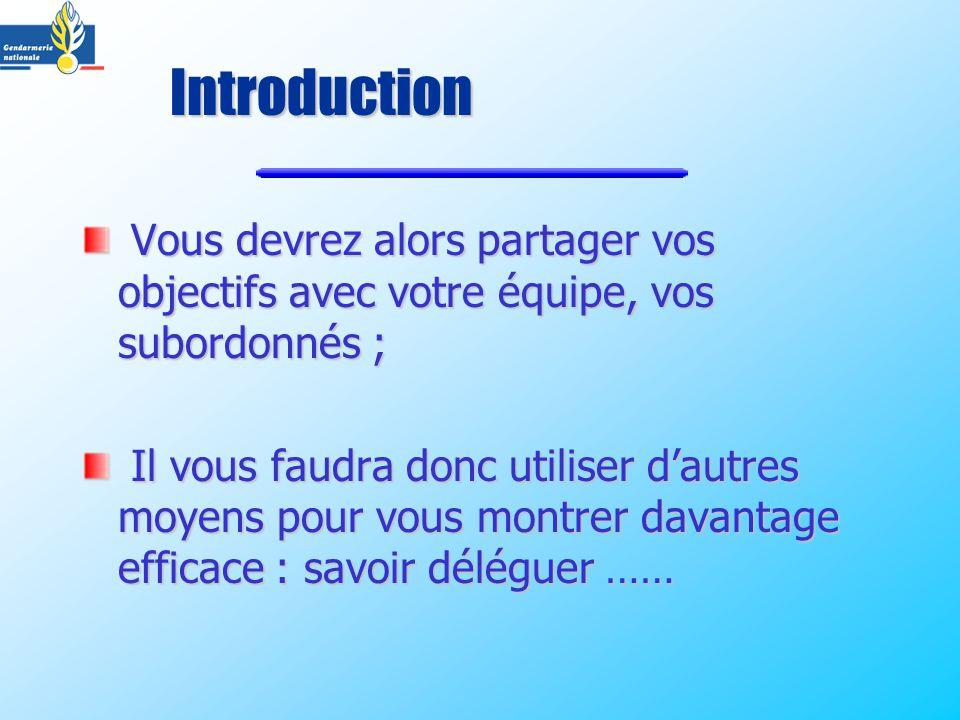Introduction Vous devrez alors partager vos objectifs avec votre équipe, vos subordonnés ;