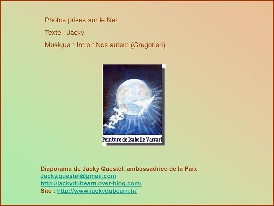 Photos prises sur le Net Texte : Jacky