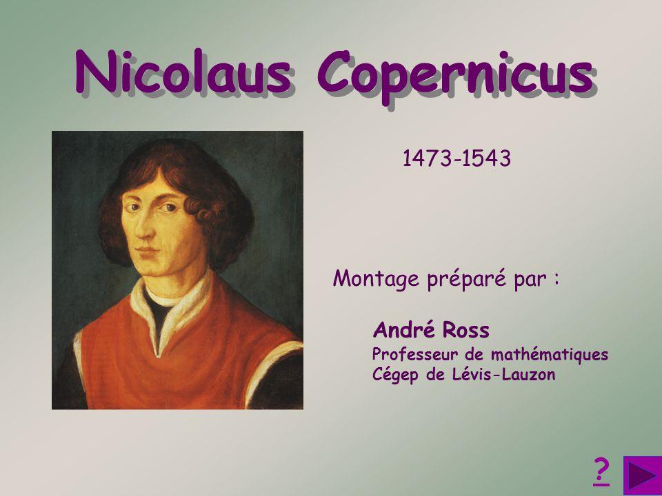 Nicolaus Copernicus 1473-1543 Montage préparé par : André Ross