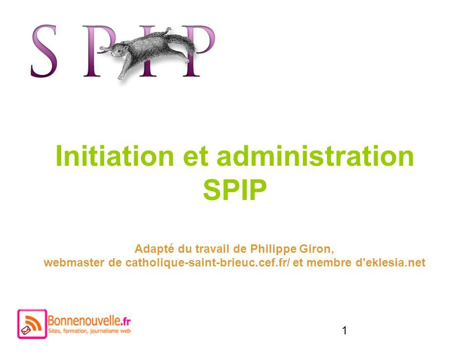 Initiation et administration SPIP Adapté du travail de Philippe Giron, webmaster de catholique-saint-brieuc.cef.fr/ et membre d eklesia.net