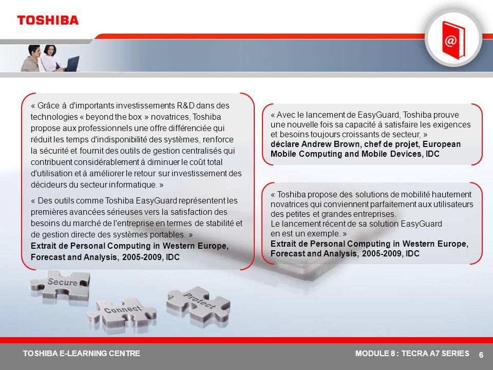 « Grâce à d importants investissements R&D dans des technologies « beyond the box » novatrices, Toshiba propose aux professionnels une offre différenciée qui réduit les temps d indisponibilité des systèmes, renforce la sécurité et fournit des outils de gestion centralisés qui contribuent considérablement à diminuer le coût total d utilisation et à améliorer le retour sur investissement des décideurs du secteur informatique. »