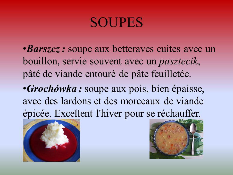 SOUPES Barszcz : soupe aux betteraves cuites avec un bouillon, servie souvent avec un pasztecik, pâté de viande entouré de pâte feuilletée.