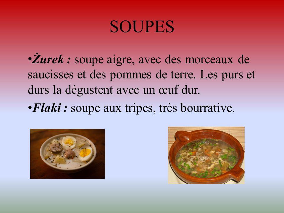 SOUPES Żurek : soupe aigre, avec des morceaux de saucisses et des pommes de terre. Les purs et durs la dégustent avec un œuf dur.