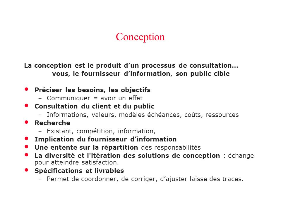 Conception La conception est le produit d'un processus de consultation… vous, le fournisseur d'information, son public cible.