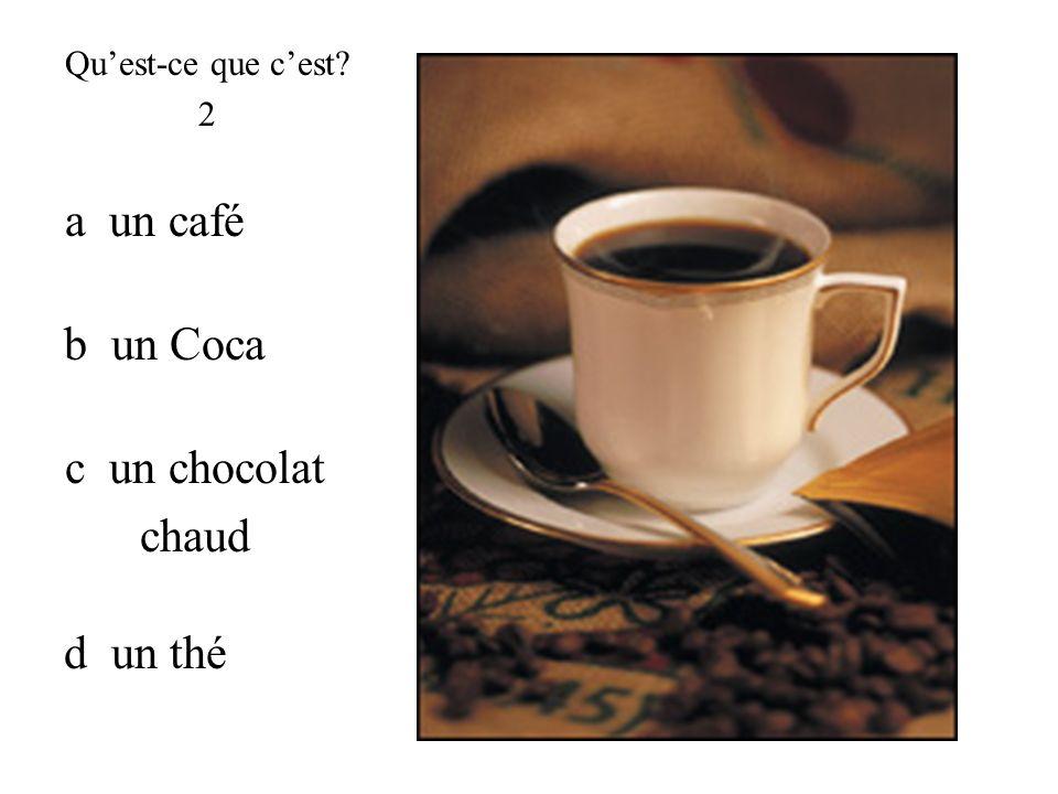 a un café b un Coca c un chocolat chaud d un thé Qu'est-ce que c'est