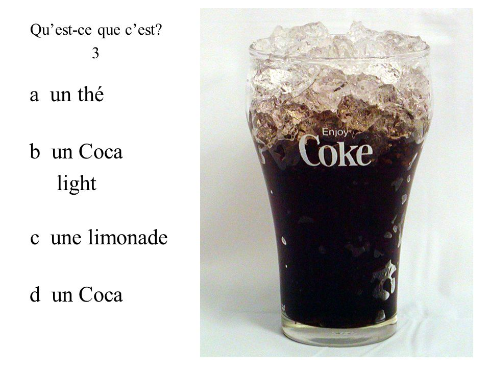 a un thé b un Coca light c une limonade d un Coca Qu'est-ce que c'est