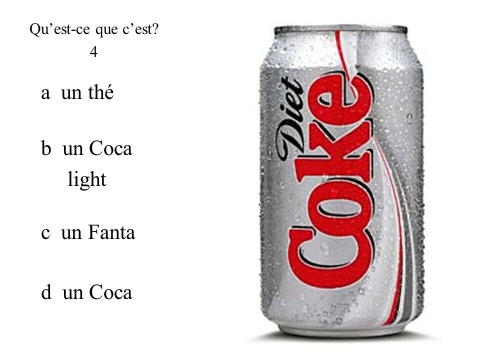 Qu'est-ce que c'est 4 a un thé b un Coca light c un Fanta d un Coca