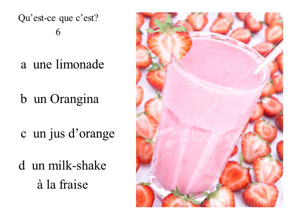 a une limonade b un Orangina c un jus d'orange d un milk-shake