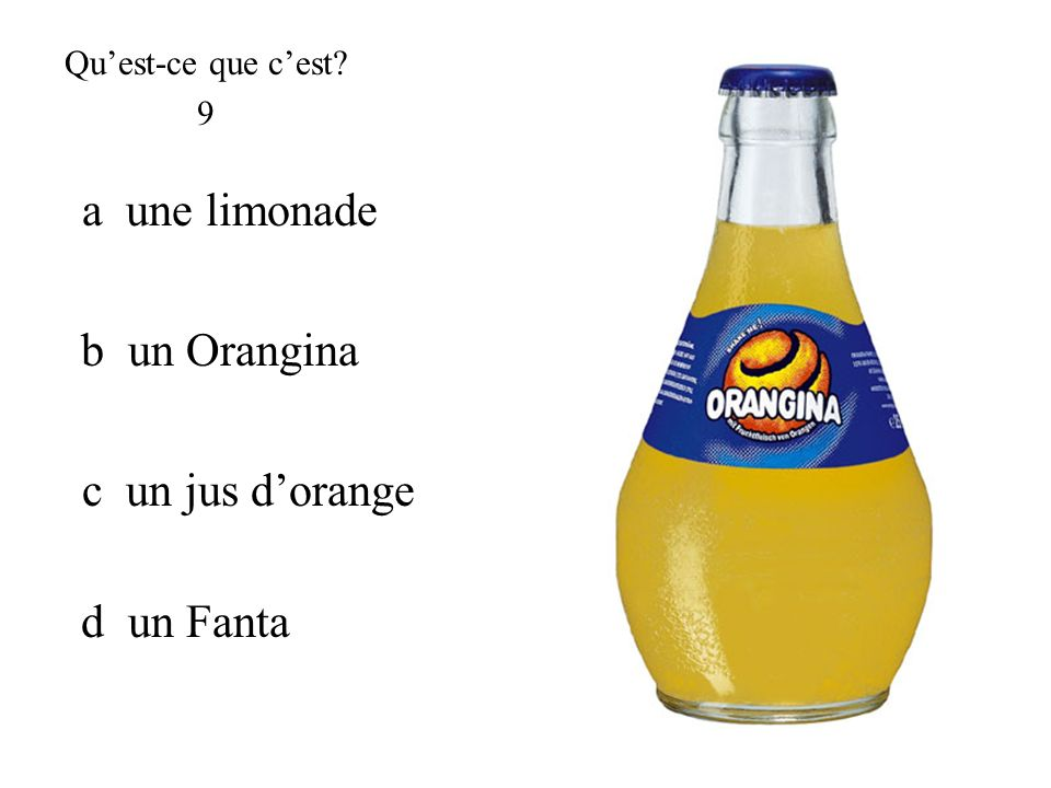 a une limonade b un Orangina c un jus d'orange d un Fanta