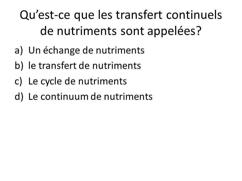 Qu'est-ce que les transfert continuels de nutriments sont appelées