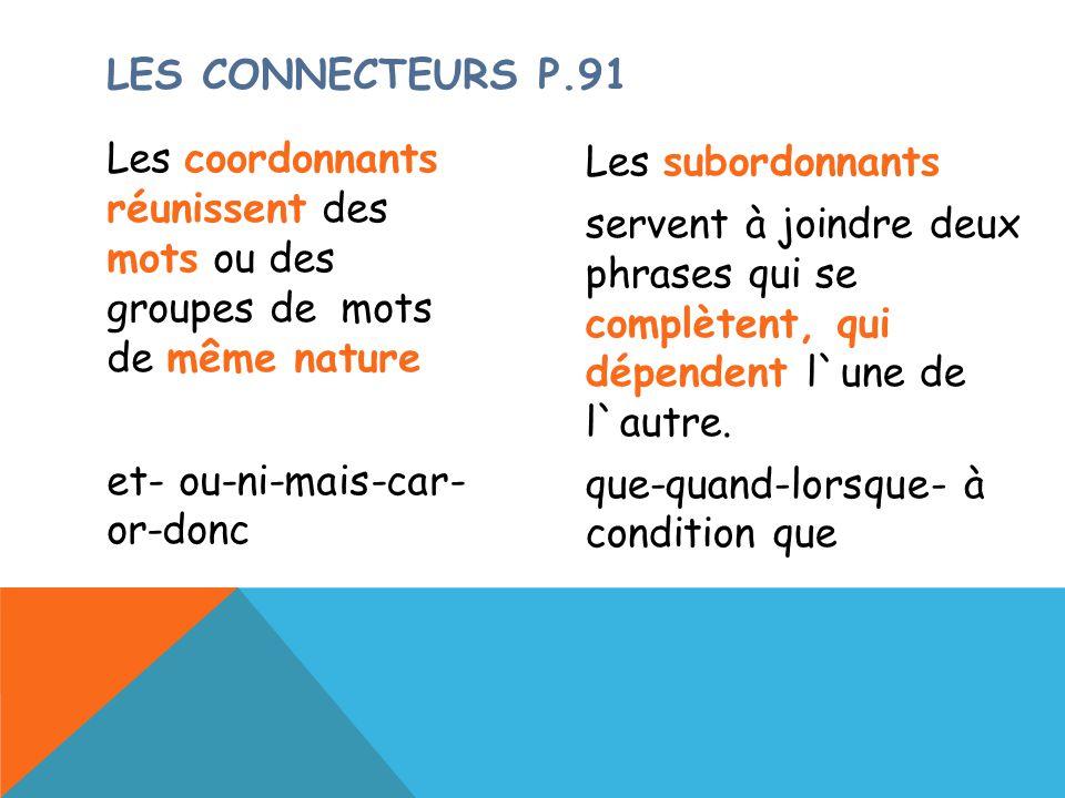 Les connecteurs p.91 Les coordonnants réunissent des mots ou des groupes de mots de même nature et- ou-ni-mais-car- or-donc