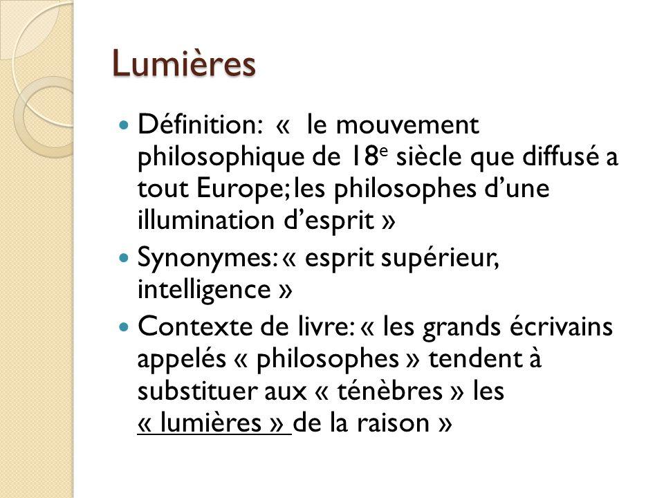 Lumières Définition: « le mouvement philosophique de 18e siècle que diffusé a tout Europe; les philosophes d'une illumination d'esprit »