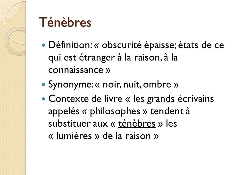 Ténèbres Définition: « obscurité épaisse; états de ce qui est étranger à la raison, à la connaissance »